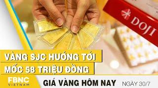 Giá vàng mới nhất 30/7 | Vàng SJC hướng tới mốc 58 triệu đồng | FBNC
