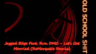 Jagged Edge Feat. Run DMC - Let's Get Married (ReMarqable Remix)
