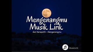 Download 🔴 Kerispatih - Mengenangmu ( Lirik)  🎶🎶MUSIC LIRIK