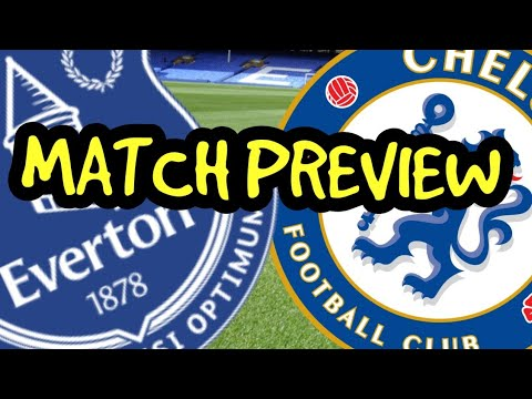 Everton V Chelsea MATCH PREVIEW