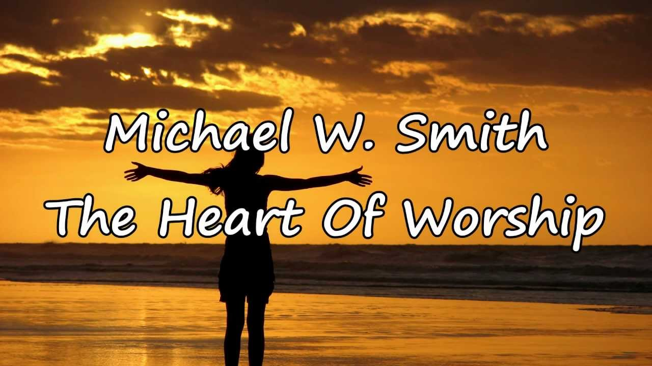 Michael W  Smith - The Heart Of Worship [with lyrics]
