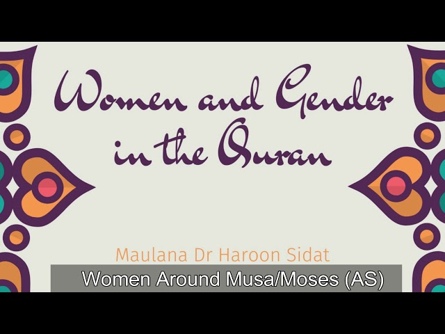 Women and Gender in the Quran - Part 5 - Musa AS and The Women Around Him