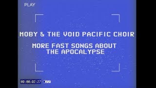 Moby & The Void Pacific Choir - More Fast Songs About The Apocalypse (Album Trailer)