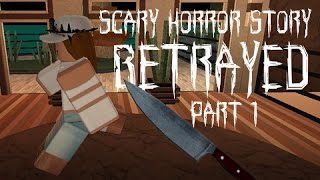 ROBLOX SCARY HORROR STORY - Betrayed Part 1