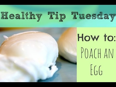 How to Poach an Egg   Healthy Tip Tuesday