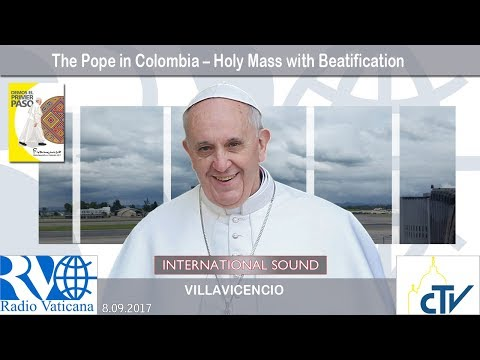 2017.09.08 Pope Francis in Colombia – Holy Mass with Beatification