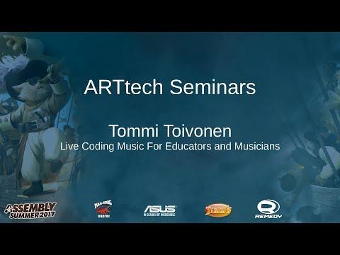 ARTtech Seminar: Tommi Toivonen - Live Coding Music For Educators and Musicians