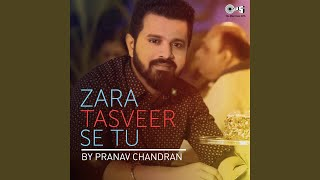 Zara Tasveer Se Tu By Pranav Chandran (Cover)