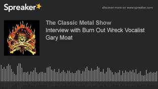 Interview with Burn Out Wreck Vocalist Gary Moat