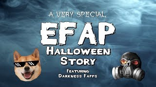 A Very Special EFAP Halloween Story - Darkness Fapps