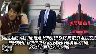 Ghislaine Was The Real Monster Says New Accuser, President Trump Hospital Release, Regal Closing