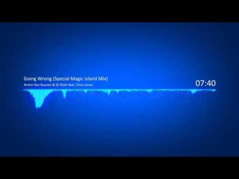Armin Van Buuren & DJ Shah Feat  Chris Jones -- Going Wrong Special Magic Island Mix)