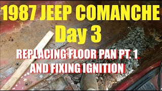 1987 JEEP COMANCHE DAY 3 FIXING FLOOR PAN AND FIXING IGNITION