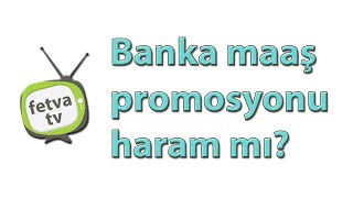 Banka maaş promosyonu haram mı?