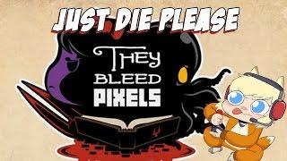 Just Die Please | They Bleed Pixels Livestream
