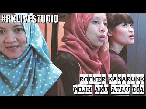Rocker Kasarunk - Pilih Aku Atau Dia [Live Studio]