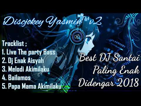 Best DJ Santai Paling Enak Didengar 2018