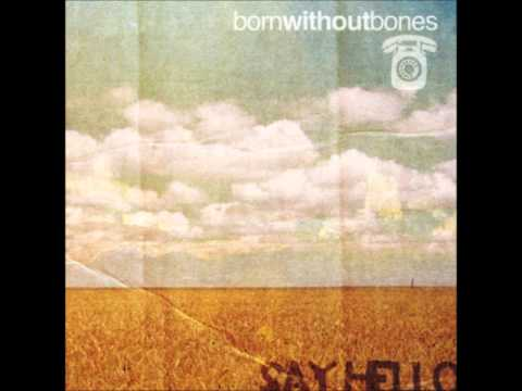 Born Without Bones - Say Hello (Full Album)