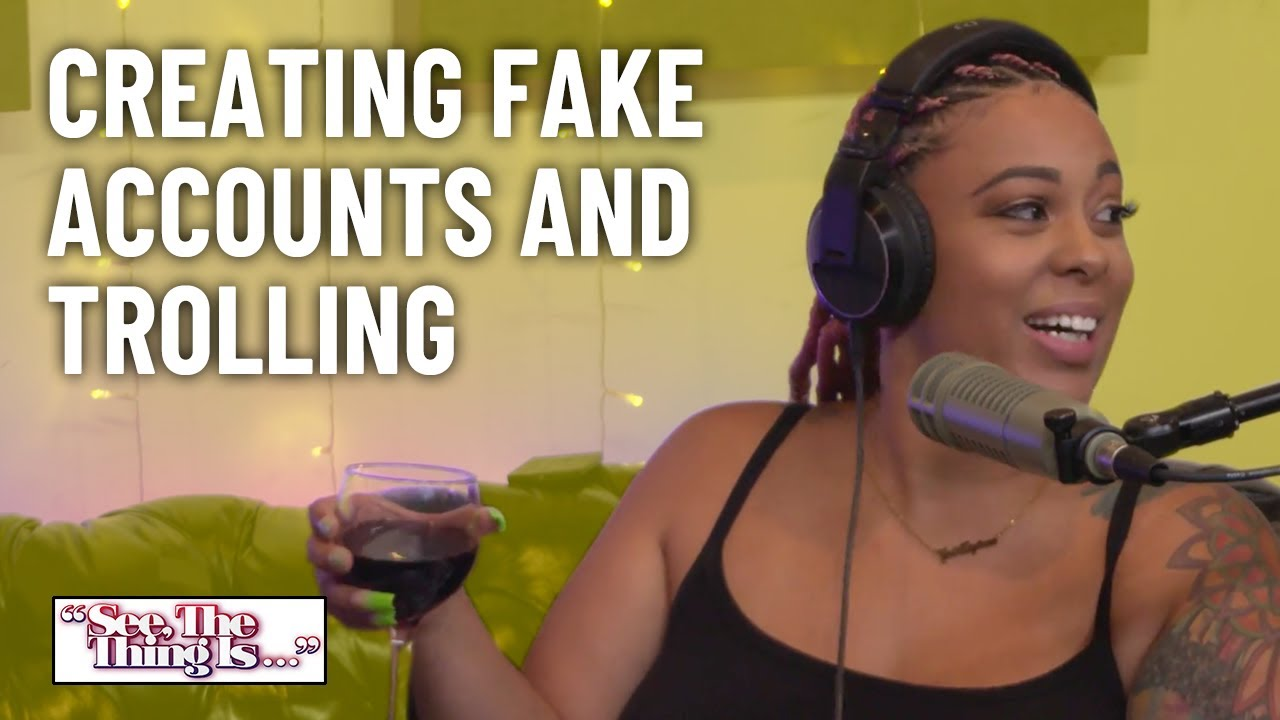 Creating Fake Accounts and Trolling | See, The Thing Is