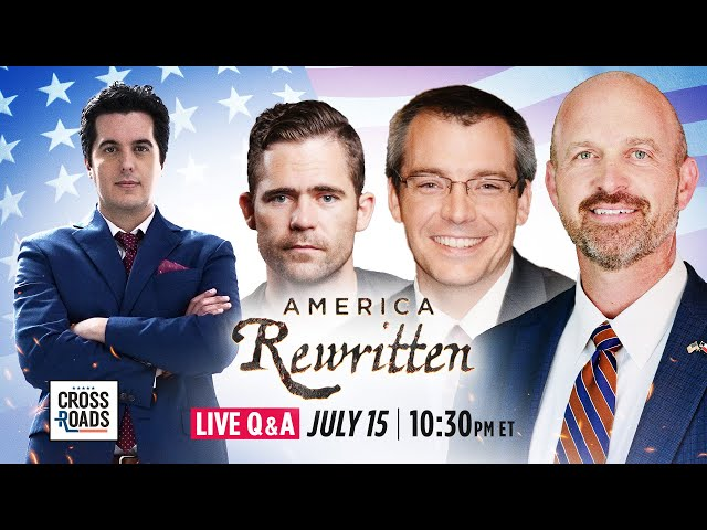 Special Live Q&A Panel on 'America Rewritten' and Defending the US Constitution   Crossroads