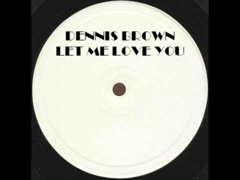 DENNIS BROWN - LET ME LOVE YOU