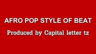 AFRO POP STYLE OF BEAT Produced by capita letter tz