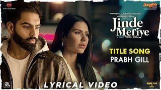 Prabh Gill Jinde Meriye Title Track Lyrical Parmish Verma Sonam Bajwa Pankaj Batra
