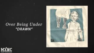 "Over Being Under - ""Drawn"""