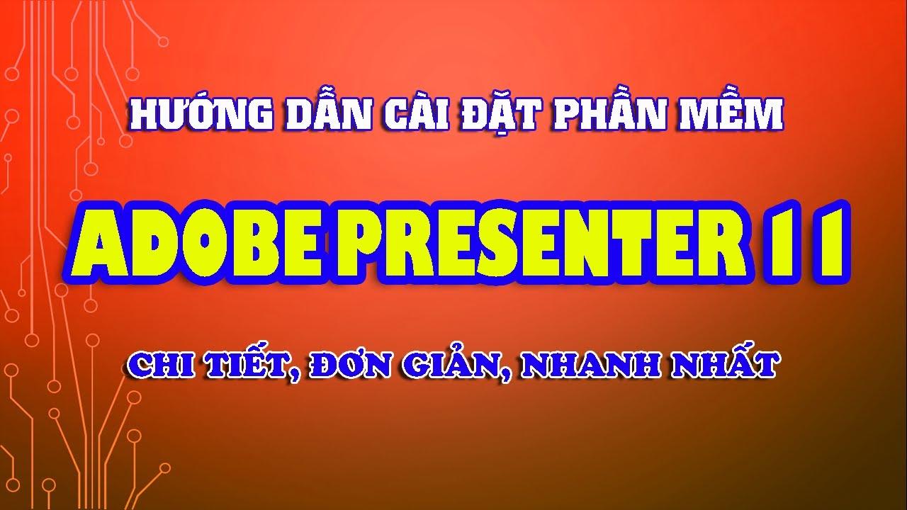 Hướng Dẫn Chi Tiết Cách Cài Đặt Phần Mềm Adobe Presenter 11 Mới Nhất | Trần Hoàng Nhật
