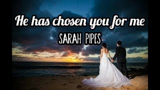 HE HAS CHOSEN YOU FOR ME (CHRISTIAN WEDDING SONG) LYRIC VIDEO BY SARAH PIPES