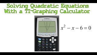 Solving Quadratic Equations with a TI-Graphing Calculator