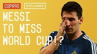 Why Messi Might Not Be At The World Cup