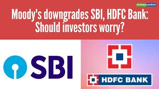 business-insight-moody-downgrades-sbi-hdfc-bank-investors-worry