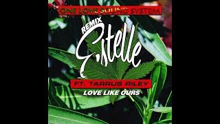 Estelle ft. Tarrus Riley - Love Like Ours (One Love Sound System Remix)