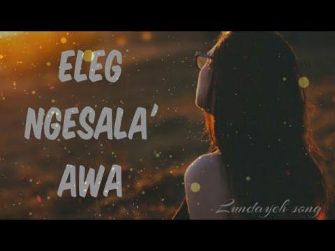 LAGU LUNDAYEH, Eleg Ngesala' Awa - (Cover)