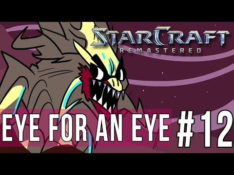 STARCRAFT REMASTERED - EPISODE 12 - EYE FOR AN EYE
