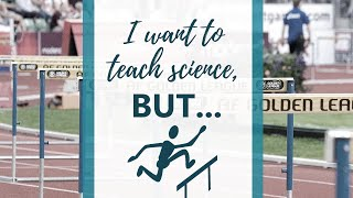 I want to teach science, but these three hurdles stand in the way (Session by Paige Hudson)