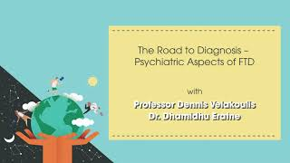 3 -- The Road to Diagnosis: Psychiatric Aspects of FTD -- World FTD Marathon Australia