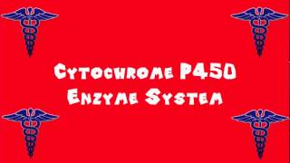 Pronounce Medical Words ― Cytochrome P450 Enzyme System