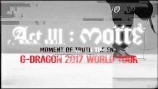 G-DRAGON 2017 WORLD TOUR [ACT III, M.O.T.T.E] TRAILER