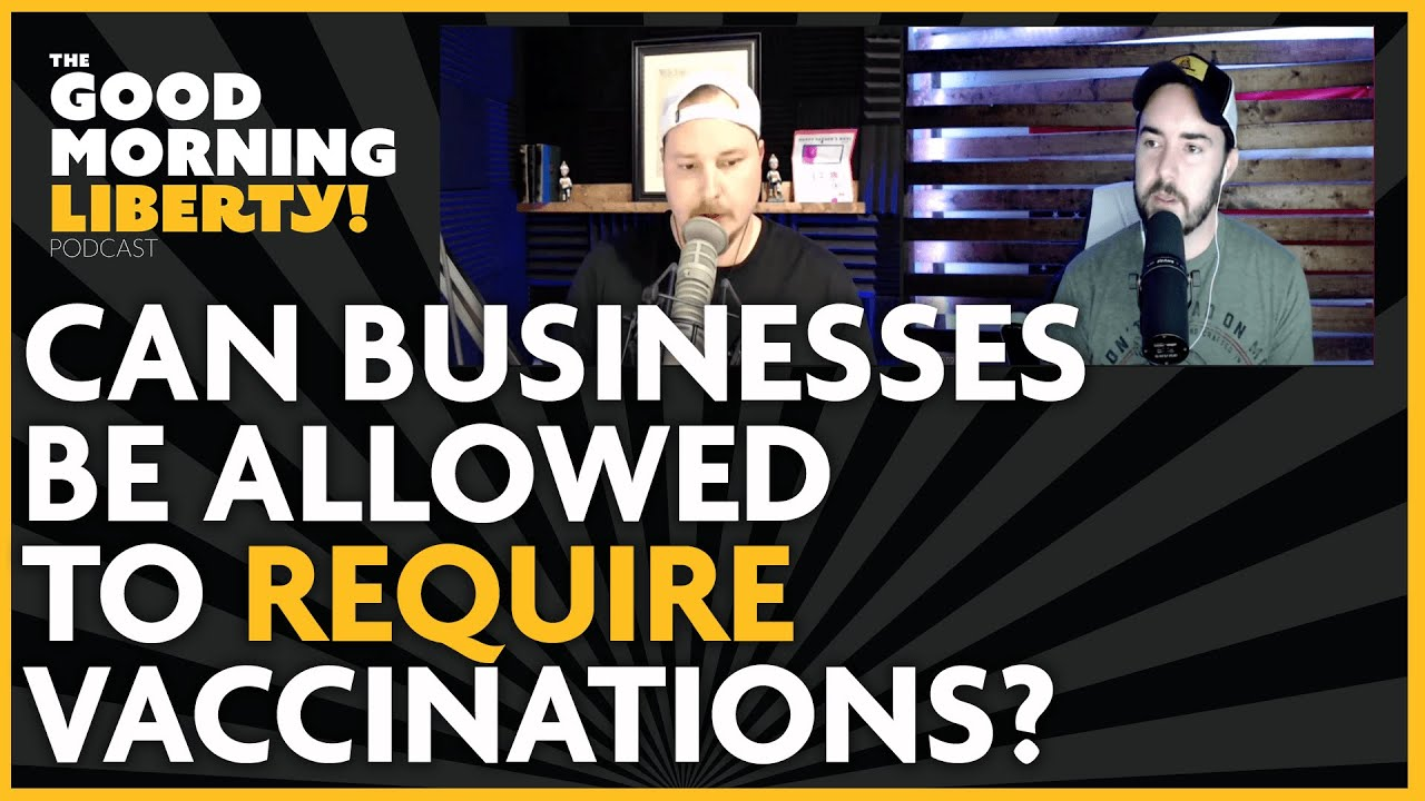 Should Businesses Be Allowed to Require Vaccination? || EP 522