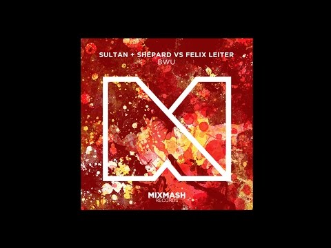 Sultan + Shepard vs. Felix Leiter - BWU [OUT NOW on Mixmash Records]