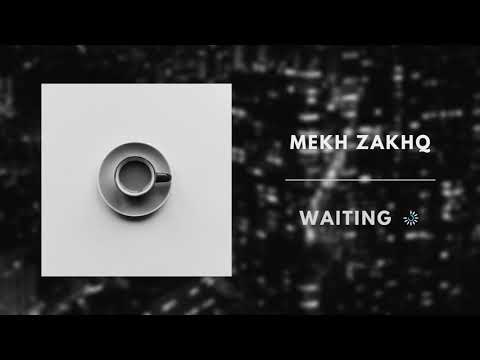 Mekh ZakhQ - Waiting... (Audio) Khuleelt