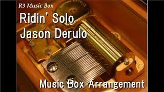 Ridin' Solo/Jason Derulo [Music Box]
