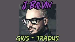 J. Balvin - Gris   TRADUS ÎN ROMÂNĂ