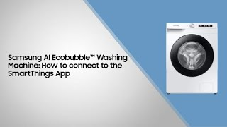 Samsung AI Ecobubble™ Washing Machine: How to connect to the SmartThings App