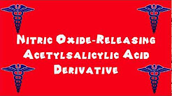 Pronounce Medical Words ― Nitric Oxide―Releasing Acetylsalicylic Acid Derivative