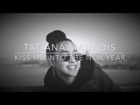 Tatiana Manaois // Kiss Me Into The New Year Lyrics