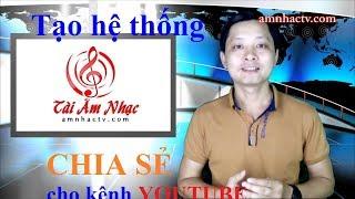 Tạo hệ thống CHIA SẺ video cho kênh YOUTUBE của bạn || Tài Âm Nhạc