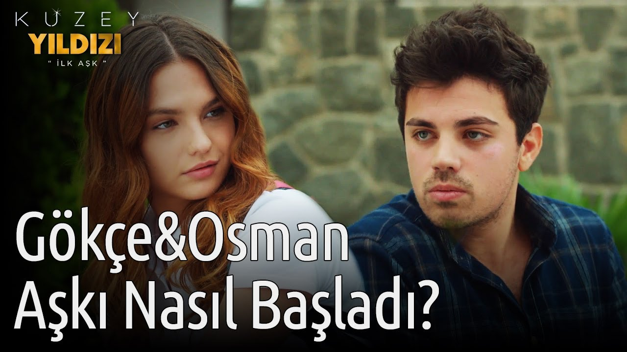 Kuzey Yıldızı İlk Aşk | Gökçe&Osman Aşkı Nasıl Başladı?